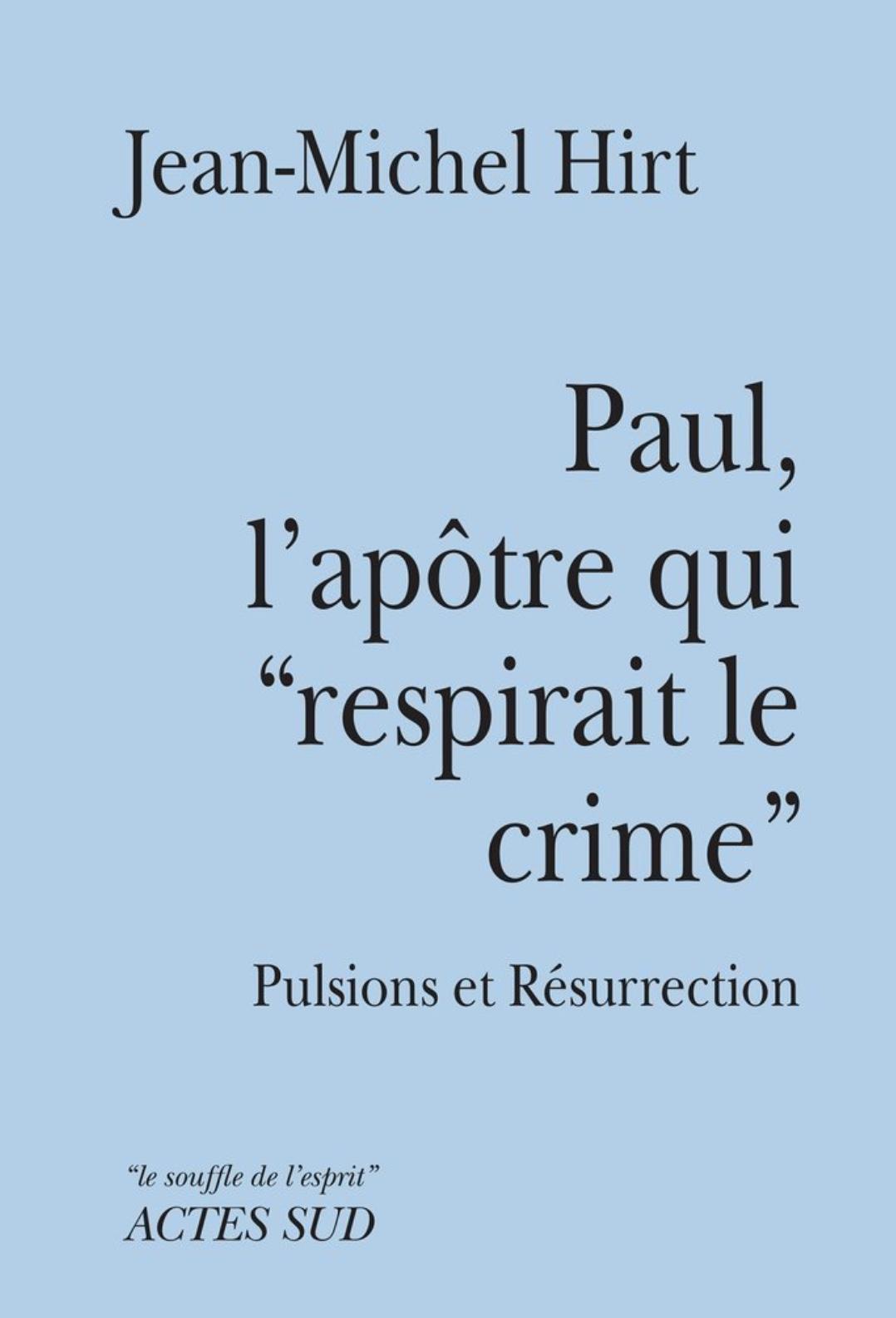 """Paul, l'apôtre qui """"respirait le crime"""", Jean-Michel Hirt"""