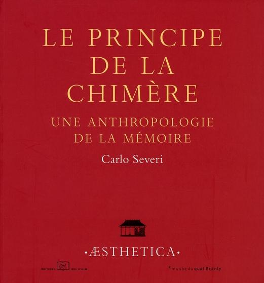 Le Principe de la chimère, une anthropologie de la mémoire, Carlos Severi